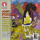 John Foulds, Vol. 3: Chinese Suite; A Gaelic Dream-Song; Kashmiri Wedding Procession, Miniature Suite, Undine Suite et al. / BBC Concert Orch.