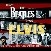 Chris Hutchins: When the Beatles Met Elvis [Box]