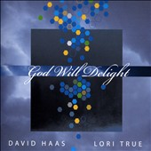 Lori True/David Haas: God Will Delight