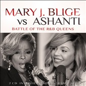 Mary J. Blige/Ashanti: Mary J. Blige Vs Ashanti: Battle of the R&B Queens