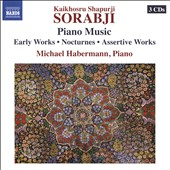 Kaikhosru Shapurji Sorabji (1892-1988): Piano Music - Early Works; Nocturnes; Assertive Works / Michael Habermann, piano