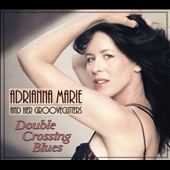 Adrianna Marie/Adrianna Marie & Her Groovecutters: Double Crossing Blues [Digipak]