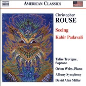 Christopher Rouse (b.1949): Seeing; Kabir Padavali / Talise Trevigne, soprano; Orion Weiss, piano. Albany SO, David Alan Miller