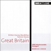 Great Britain - Choral works by Britten, Harvey, MacMillan, Tavener & Davies / Marcus Creed, SWR Vokalensemble Stuttgart