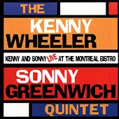 Kenny Wheeler/Sonny Greenwich: Live at the Montreal Bistro