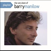 Barry Manilow: Playlist: The Very Best of Barry Manilow