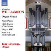 Malcolm Williamson (1931-2003): Organ Music - Peace Pieces; Little Carols of the Saints; Elegy - JFK; Mass of a Medieval Saint / Tom Winpenny, organ