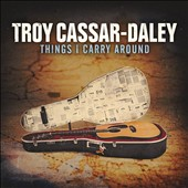 Troy Cassar-Daley: Things I Carry Around