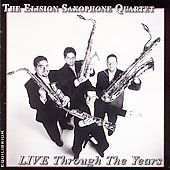 Live Through the Years / Elision Saxophone Quartet, et al