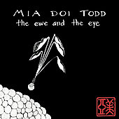 Mia Doi Todd: The Ewe and the Eye [Bonus Tracks] [Remaster]
