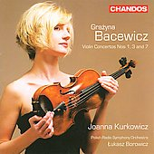 Grazyna Bacewicz: Violin Concertos Nos. 1, 3, 7 / Joanna Kurkowicz, Lukasz Borowicz, et al