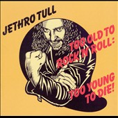 Jethro Tull: Too Old to Rock 'N' Roll: Too Young to Die! [Bonus Tracks] [Remaster]
