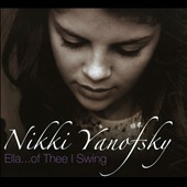 Nikki Yanofsky: Ella...Of Thee I Swing [Digipak]