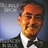 Reginald Dixon: Rhapsody in Blue