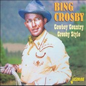 Bing Crosby: Cowboy Country Crosby Style