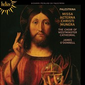Palestrina: Missa Aeterna Christi Munera / James O'Donnell / Choir of Westminster Cathedral