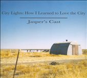 Jasper's Cast: City Lights: How I Learned To Love the City [Digipak]
