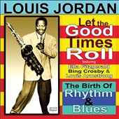 Louis Jordan: Let the Good Times Roll