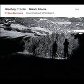 Fr&#232;re Jacques: Round About Offenbach / Gianluigi Trovesi, Gianni Coscia