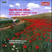 Apr&egrave;s un R&ecirc;ve: Songs by Reger, Strauss, Pfitzner, Faur&eacute;, Wolf-Ferrari, Respighi / Sarah Maeder, soprano; Gerard Wyss, piano