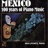 Mexico - 100 years of Piano Music / Max Lifchitz