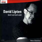 David Lipten (b.1961): Best Served Cold / Mark Tollefsen, Jana Starling, Jayn Rosenfeld