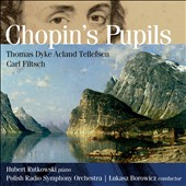 Chopin's Pupils - Music for piano & orchestra by Thomas Tellefsen and Carl Filtsch / Hubert Rutkowski, piano; Polish RSO