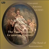 Giovanni Antonio Guido: The Four Seasons / Caroline Balding, violin; The Band of Instruments