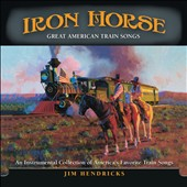 Jim Hendricks: Iron Horse: Great American Train Songs