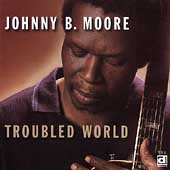 Johnny B. Moore: Troubled World