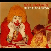 Nate Bargatze: Yelled At By A Clown [Digipak]