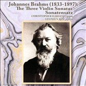Johannes Brahms: The Three Violin Sonatas, Opp. 78, 100 & 108 / Stephen Boe, violin; Christopher Harding, piano
