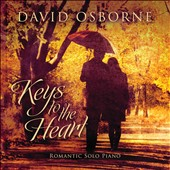 David Osborne: Keys to the Heart: Romantic Solo Piano