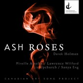 Songs of Derek Holman (b.1931): Ash Roses / Lawrence Wiliford, tenor; Mirielle Asselin, soprano; Liz Upchurch, piano; Sanya Eng, harp