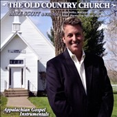 Mike Scott (Country Gospel): The Old Country Church: Appalachian Gospel Instrumentals [6/24]