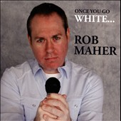 Rob Maher: Once You Go White...