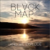 Black Map: ...And We Explode [PA] [Digipak]