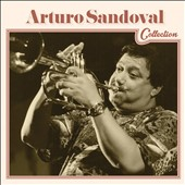 Arturo Sandoval: Arturo Sandoval Collection