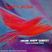 Archie Shepp: Bird Fire: A Tribute to Charlie Parker