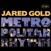 Jared Gold: Metropolitan Rhythm [Digipak]