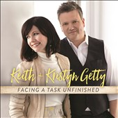 Keith & Kristyn Getty: Facing a Task Unfinished