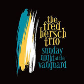 Fred Hersch Trio: Sunday Night at the Vanguard *