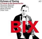 Echoes of Swing: Bix: A Tribute to Bix Beiderbecke