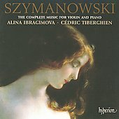 Szymanowski: Complete Music for Violin and Piano / Ibragimova, Tiberghien