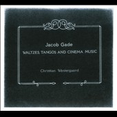 Jacob Gade: Waltzes, Tangos & Cinema Music