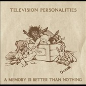 Television Personalities: A Memory Is Better Than Nothing