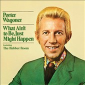 Porter Wagoner: What Ain't to Be, Just Might Happen/Sings His Own