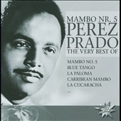 Pérez Prado: Mambo No. 5: The Very Best Of Perez Prado