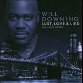 Will Downing: Lust, Love & Lies: An Audio Novel