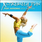Various Artists: X-Tremely Fun: Pop Aerobic 80s Edition